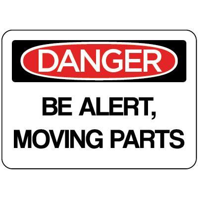 Danger - Be Alert, Moving Parts OSHA Protection Label
