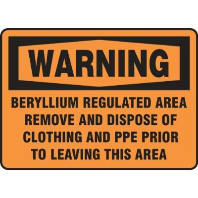 Warning - Beryllium Regulated Area, Remove and Dispose of Clothing OSHA Beryllium Sign